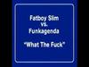 Fatboy Slim - What The Fuck (Funkagenda Instrumental)