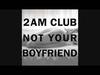 2AM Club - Not Your Boyfriend