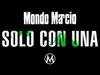 Mondo Marcio - Solo con Una - OFFICIAL PROMO