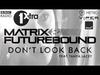 Matrix & Futurebound - Don't Look Back (feat. Tanya Lacey) (MistaJam World Premiere)