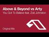 Above & Beyond - You Got To Believe (feat. Zoë Johnston vs Arty)