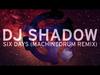 DJ Shadow - Six Days (Machinedrum Remix)