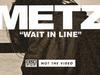 METZ - Wait In Line