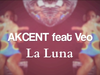 Akcent - La Luna (Online Video) (feat. Veo)
