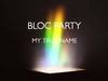 Bloc Party - My True Name