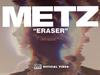 METZ - Eraser