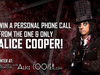 WIN A PHONE CALL FROM ALICE COOPER!