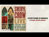 Sheryl Crow - Everything Is Broken (Live From the Ryman / 2019 / Audio) (feat. Jason Isbell)